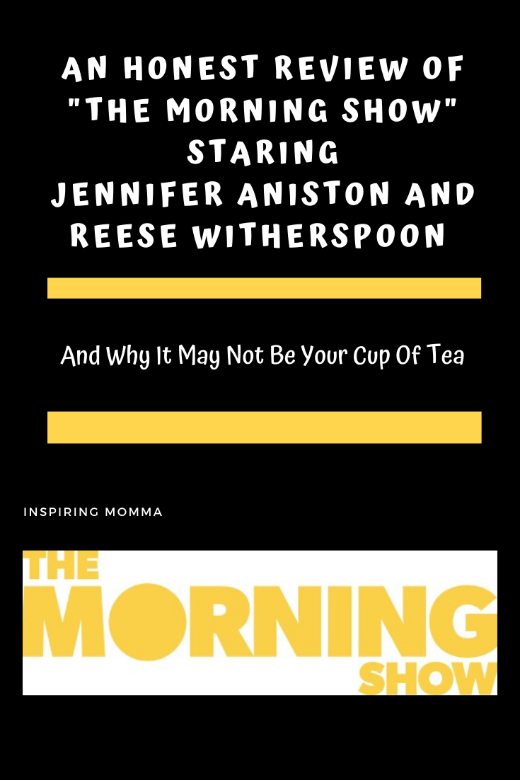 "An Honest Review Of ""The Morning Show"" staring Jennifer Aniston and Reese Witherspoon and Why It May Not Be Your Cup Of Tea"